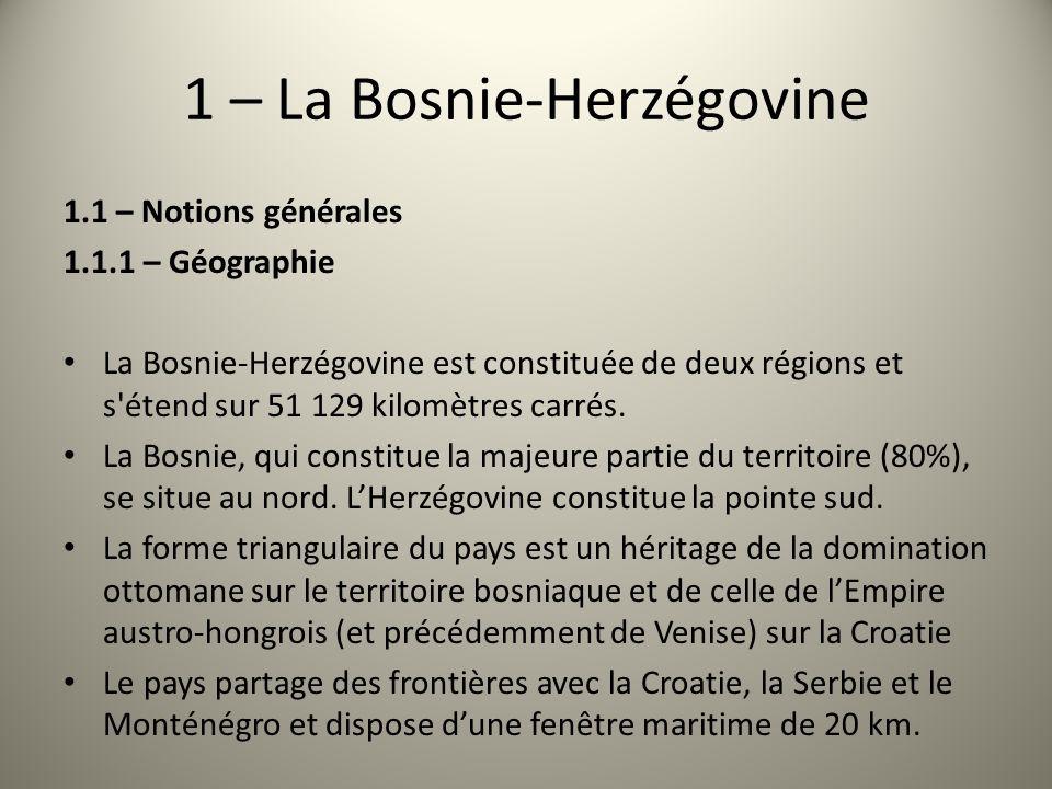 1 – La Bosnie-Herzégovine 1.1 – Notions générales 1.1.1 – Géographie La Bosnie-Herzégovine est constituée de deux régions et s'étend sur 51 129 kilomè