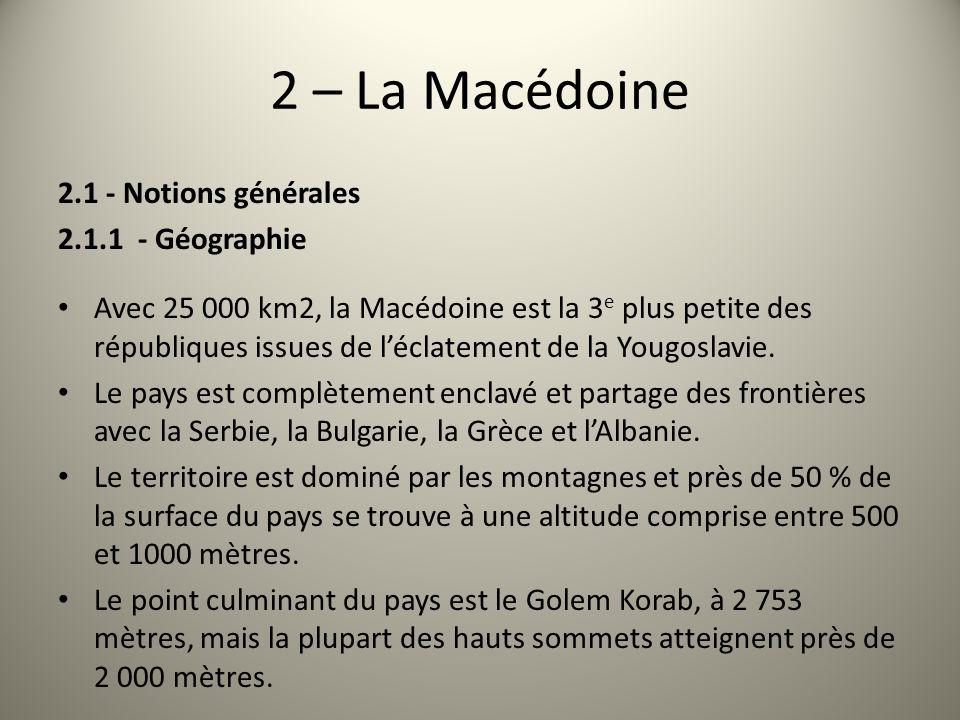 2 – La Macédoine 2.1 - Notions générales 2.1.1 - Géographie Avec 25 000 km2, la Macédoine est la 3 e plus petite des républiques issues de léclatement