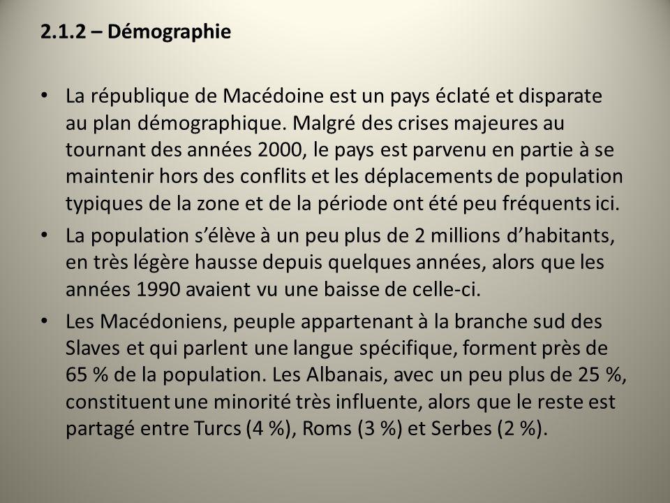 2.1.2 – Démographie La république de Macédoine est un pays éclaté et disparate au plan démographique. Malgré des crises majeures au tournant des année