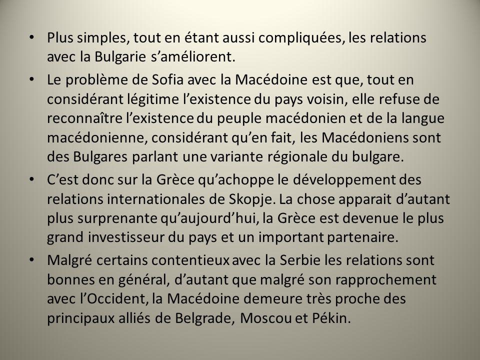 Plus simples, tout en étant aussi compliquées, les relations avec la Bulgarie saméliorent. Le problème de Sofia avec la Macédoine est que, tout en con