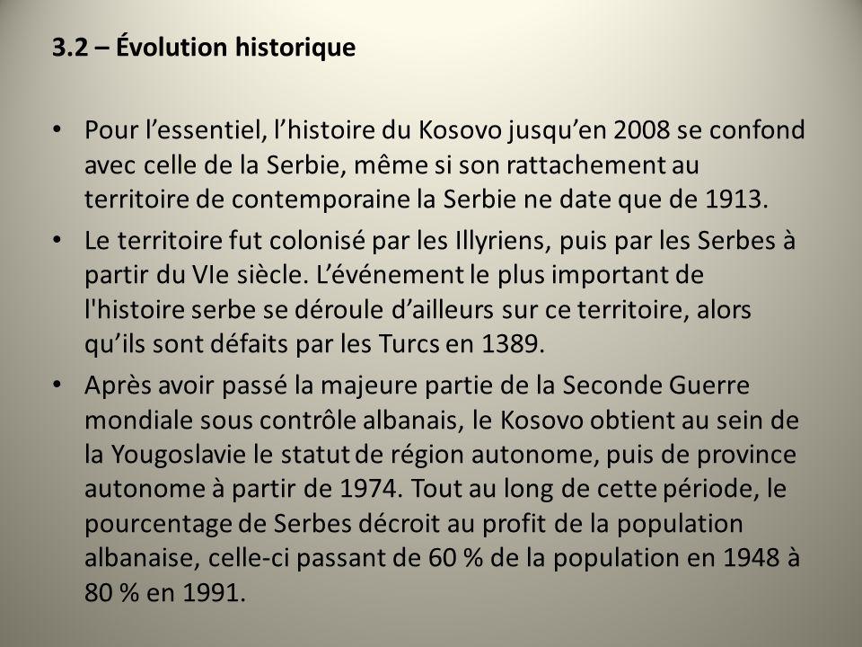 3.2 – Évolution historique Pour lessentiel, lhistoire du Kosovo jusquen 2008 se confond avec celle de la Serbie, même si son rattachement au territoir