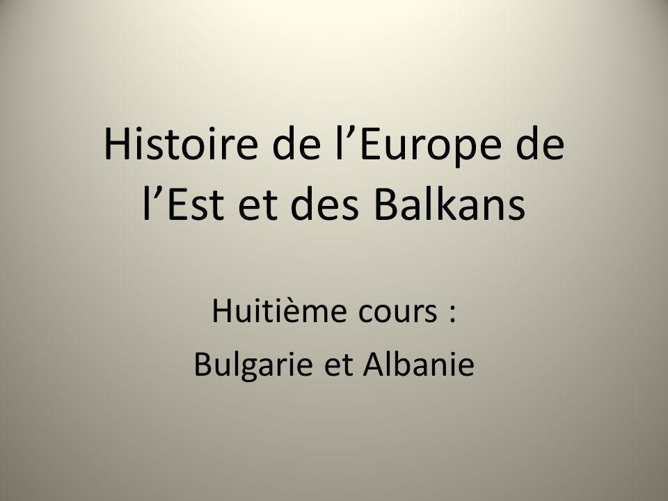 Histoire de lEurope de lEst et des Balkans Huitième cours : Bulgarie et Albanie