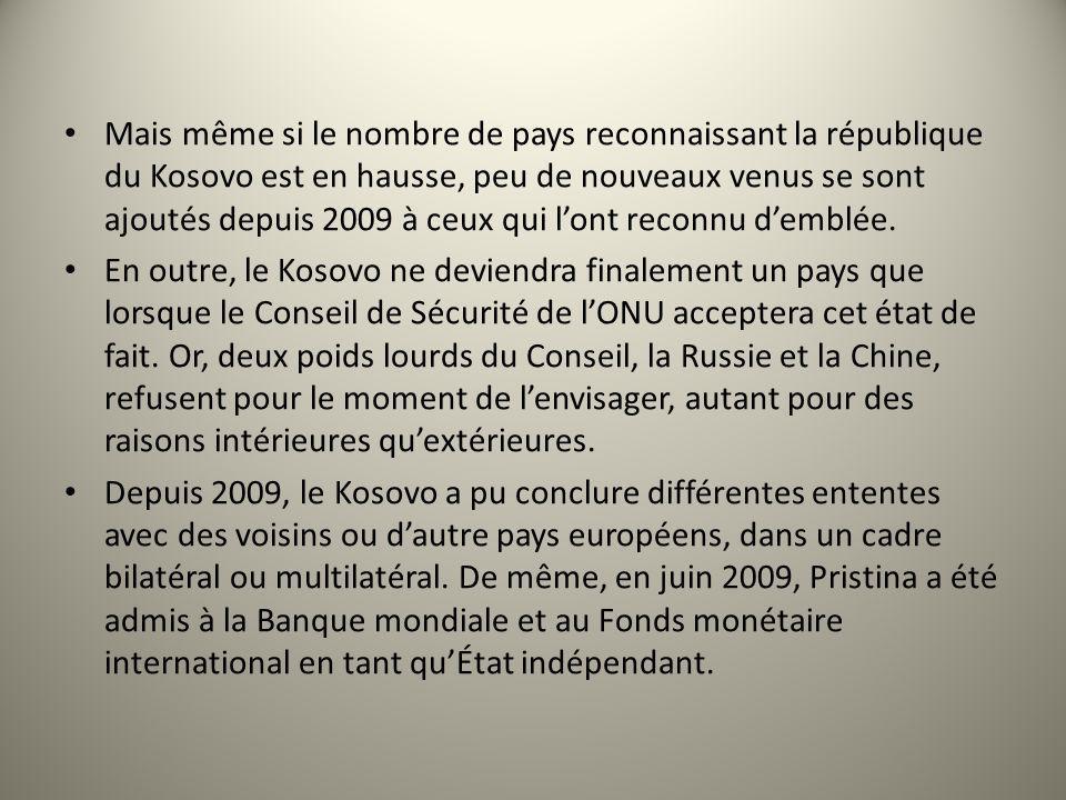 Mais même si le nombre de pays reconnaissant la république du Kosovo est en hausse, peu de nouveaux venus se sont ajoutés depuis 2009 à ceux qui lont