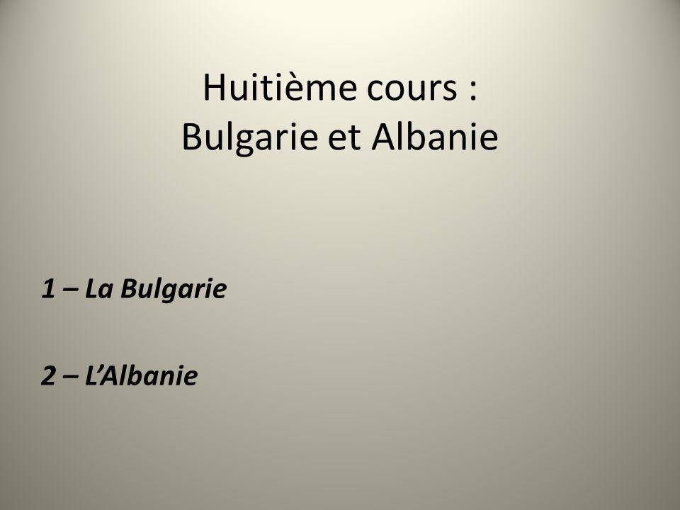 Huitième cours : Bulgarie et Albanie 1 – La Bulgarie 2 – LAlbanie