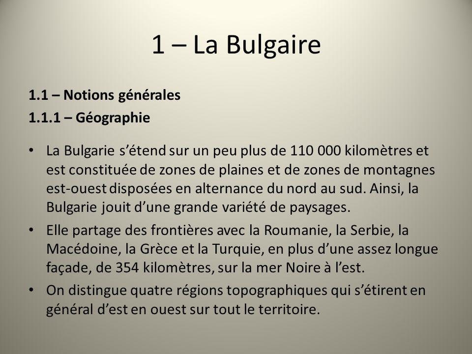 1 – La Bulgaire 1.1 – Notions générales 1.1.1 – Géographie La Bulgarie sétend sur un peu plus de 110 000 kilomètres et est constituée de zones de plai