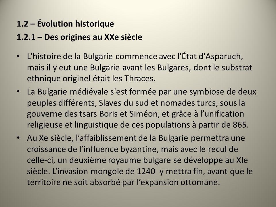 1.2 – Évolution historique 1.2.1 – Des origines au XXe siècle L'histoire de la Bulgarie commence avec l'État d'Asparuch, mais il y eut une Bulgarie av