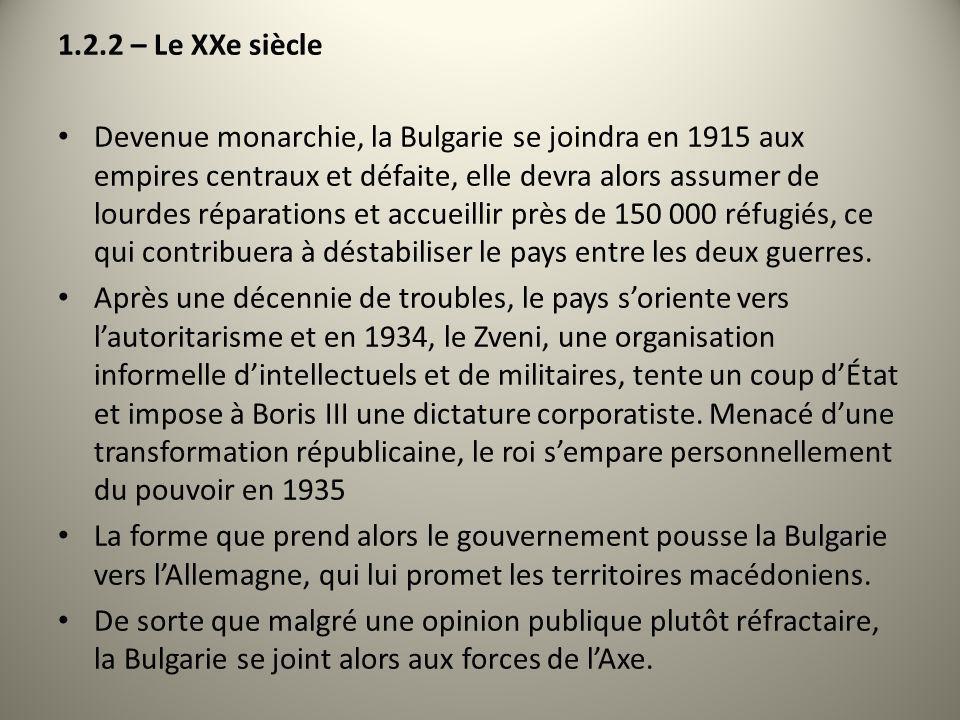 1.2.2 – Le XXe siècle Devenue monarchie, la Bulgarie se joindra en 1915 aux empires centraux et défaite, elle devra alors assumer de lourdes réparatio