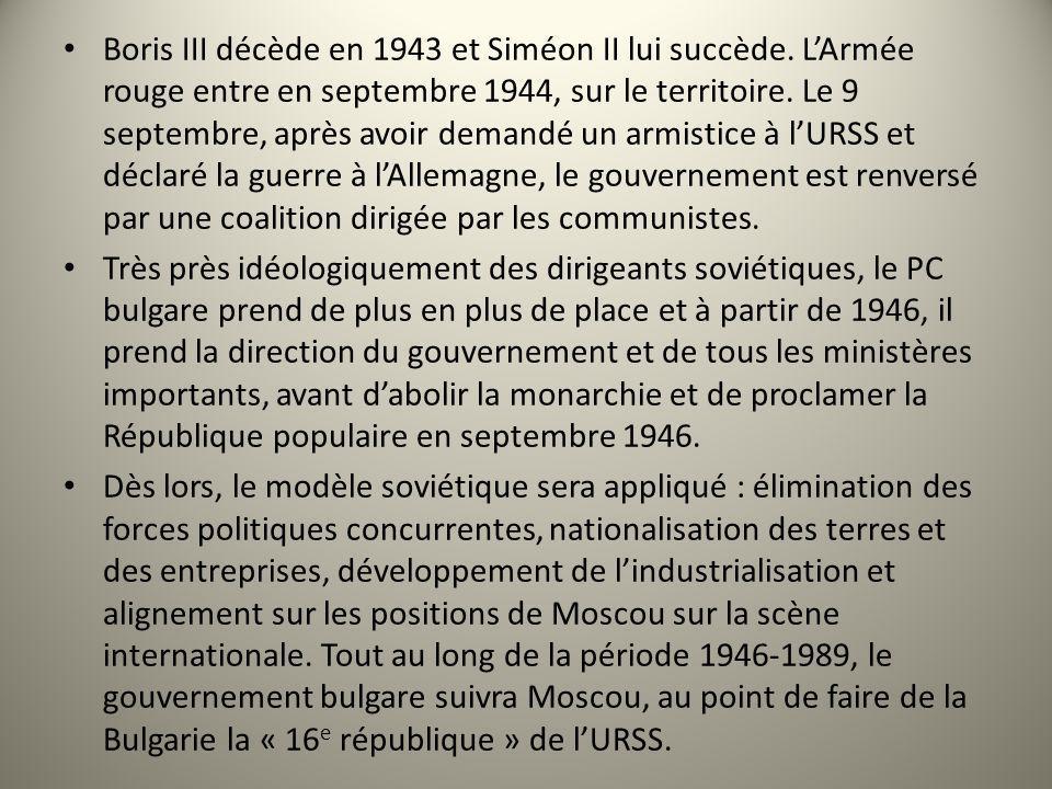 Boris III décède en 1943 et Siméon II lui succède. LArmée rouge entre en septembre 1944, sur le territoire. Le 9 septembre, après avoir demandé un arm