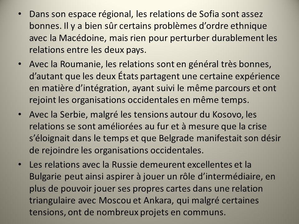 Dans son espace régional, les relations de Sofia sont assez bonnes. Il y a bien sûr certains problèmes dordre ethnique avec la Macédoine, mais rien po