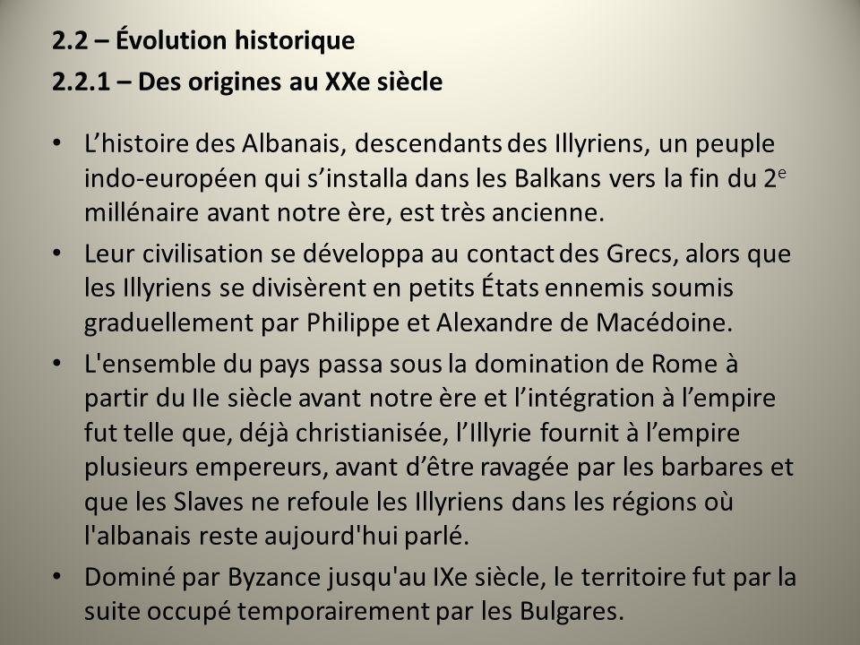 2.2 – Évolution historique 2.2.1 – Des origines au XXe siècle Lhistoire des Albanais, descendants des Illyriens, un peuple indo-européen qui sinstalla