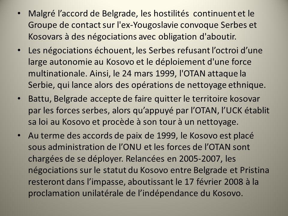Malgré laccord de Belgrade, les hostilités continuent et le Groupe de contact sur l'ex-Yougoslavie convoque Serbes et Kosovars à des négociations avec