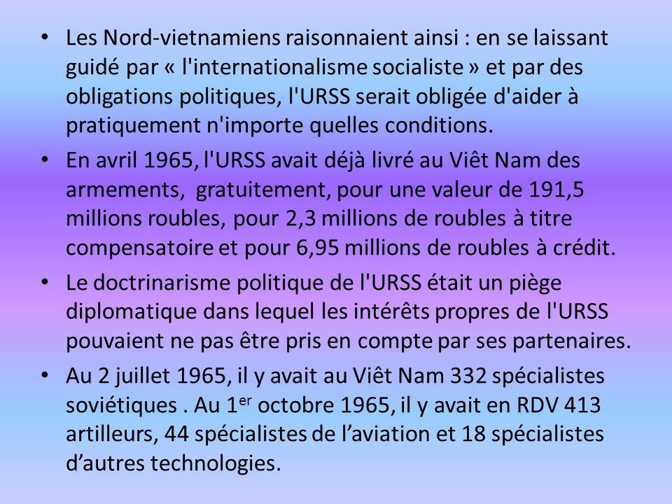 Les Nord-vietnamiens raisonnaient ainsi : en se laissant guidé par « l'internationalisme socialiste » et par des obligations politiques, l'URSS serait