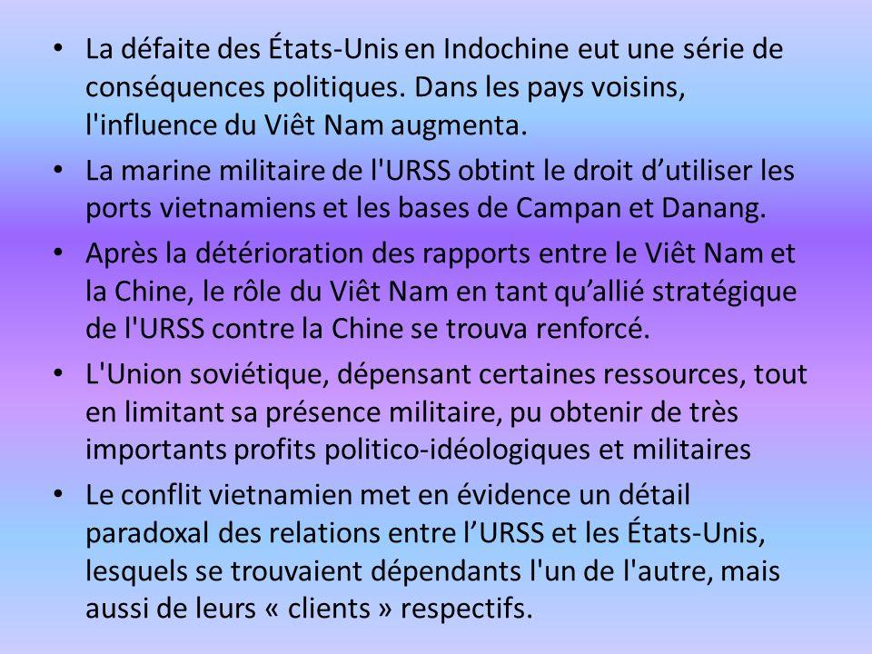 La défaite des États-Unis en Indochine eut une série de conséquences politiques. Dans les pays voisins, l'influence du Viêt Nam augmenta. La marine mi