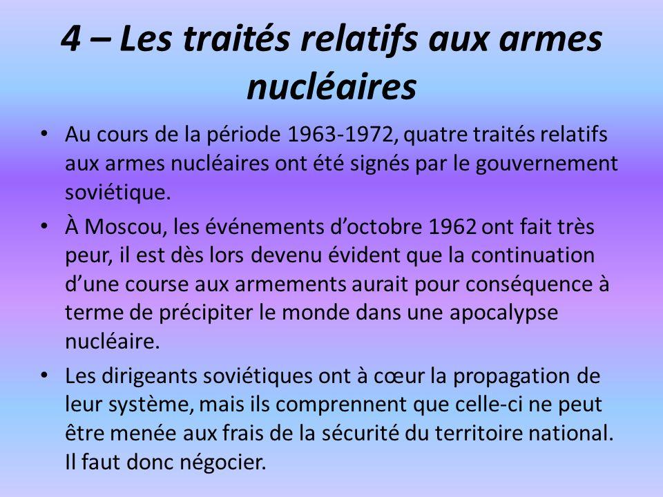 4 – Les traités relatifs aux armes nucléaires Au cours de la période 1963-1972, quatre traités relatifs aux armes nucléaires ont été signés par le gou