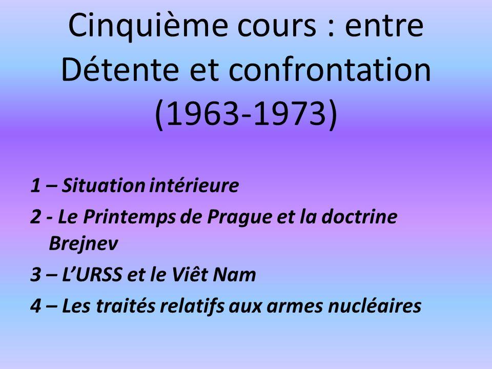 Cinquième cours : entre Détente et confrontation (1963-1973) 1 – Situation intérieure 2 - Le Printemps de Prague et la doctrine Brejnev 3 – LURSS et l