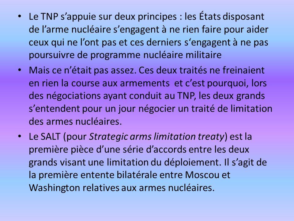 Le TNP sappuie sur deux principes : les États disposant de larme nucléaire sengagent à ne rien faire pour aider ceux qui ne lont pas et ces derniers s