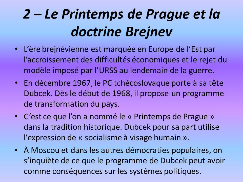 2 – Le Printemps de Prague et la doctrine Brejnev Lère brejnévienne est marquée en Europe de lEst par laccroissement des difficultés économiques et le