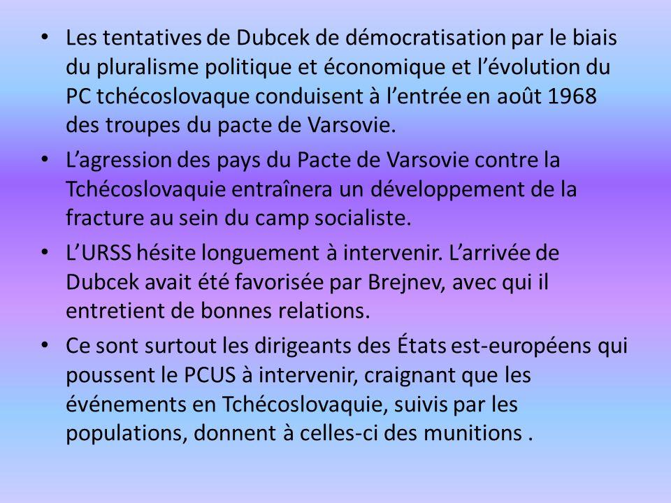 Les tentatives de Dubcek de démocratisation par le biais du pluralisme politique et économique et lévolution du PC tchécoslovaque conduisent à lentrée
