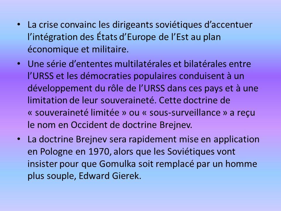 La crise convainc les dirigeants soviétiques daccentuer lintégration des États dEurope de lEst au plan économique et militaire. Une série dententes mu