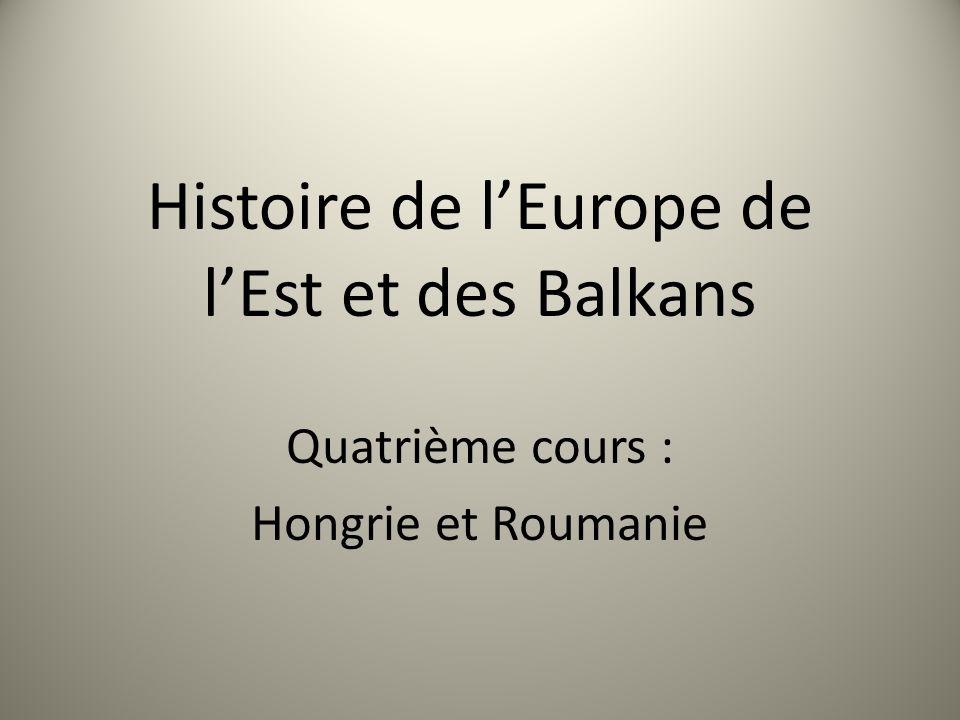 Histoire de lEurope de lEst et des Balkans Quatrième cours : Hongrie et Roumanie