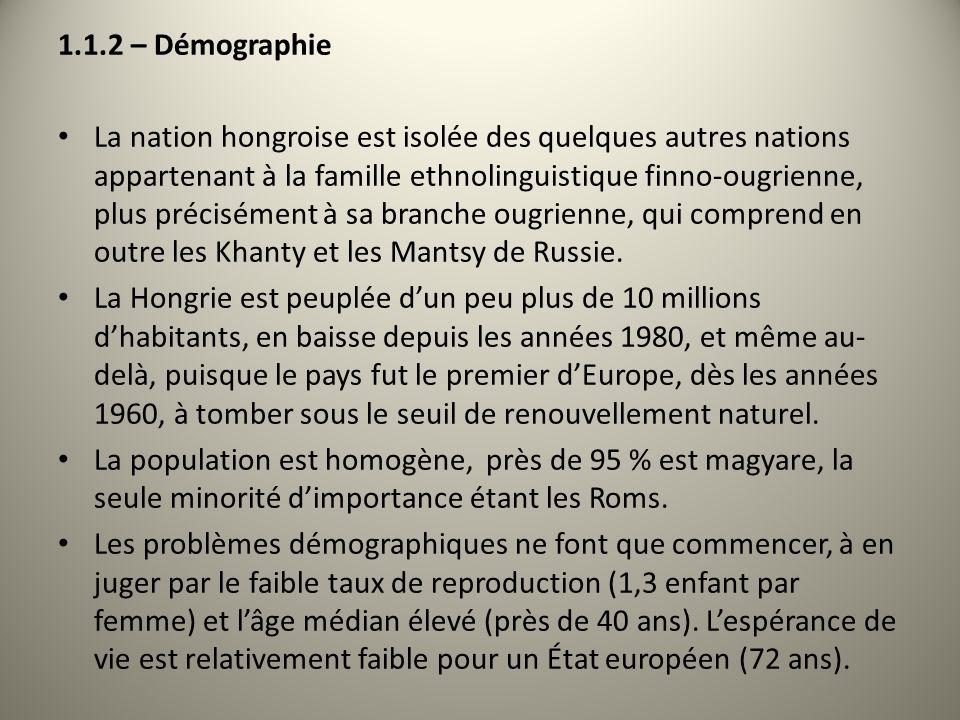 1.1.2 – Démographie La nation hongroise est isolée des quelques autres nations appartenant à la famille ethnolinguistique finno-ougrienne, plus précis