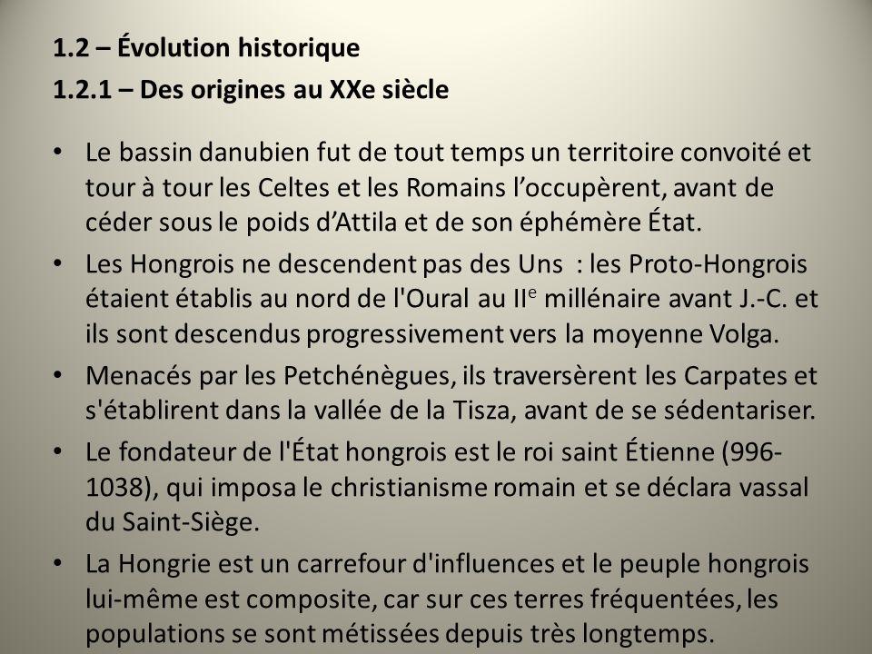 1.2 – Évolution historique 1.2.1 – Des origines au XXe siècle Le bassin danubien fut de tout temps un territoire convoité et tour à tour les Celtes et