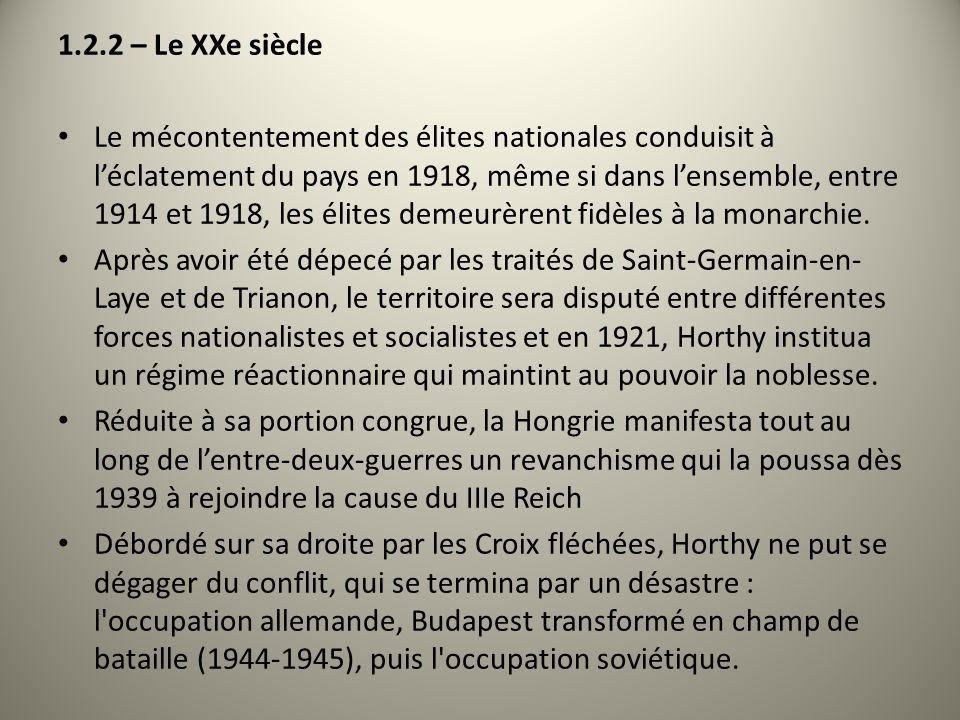 1.2.2 – Le XXe siècle Le mécontentement des élites nationales conduisit à léclatement du pays en 1918, même si dans lensemble, entre 1914 et 1918, les