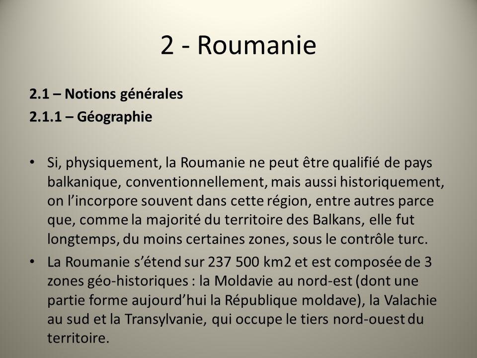 2 - Roumanie 2.1 – Notions générales 2.1.1 – Géographie Si, physiquement, la Roumanie ne peut être qualifié de pays balkanique, conventionnellement, m