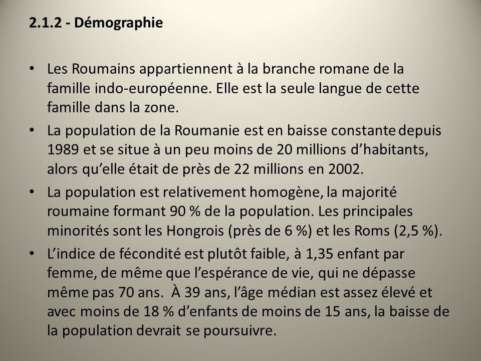 2.1.2 - Démographie Les Roumains appartiennent à la branche romane de la famille indo-européenne. Elle est la seule langue de cette famille dans la zo