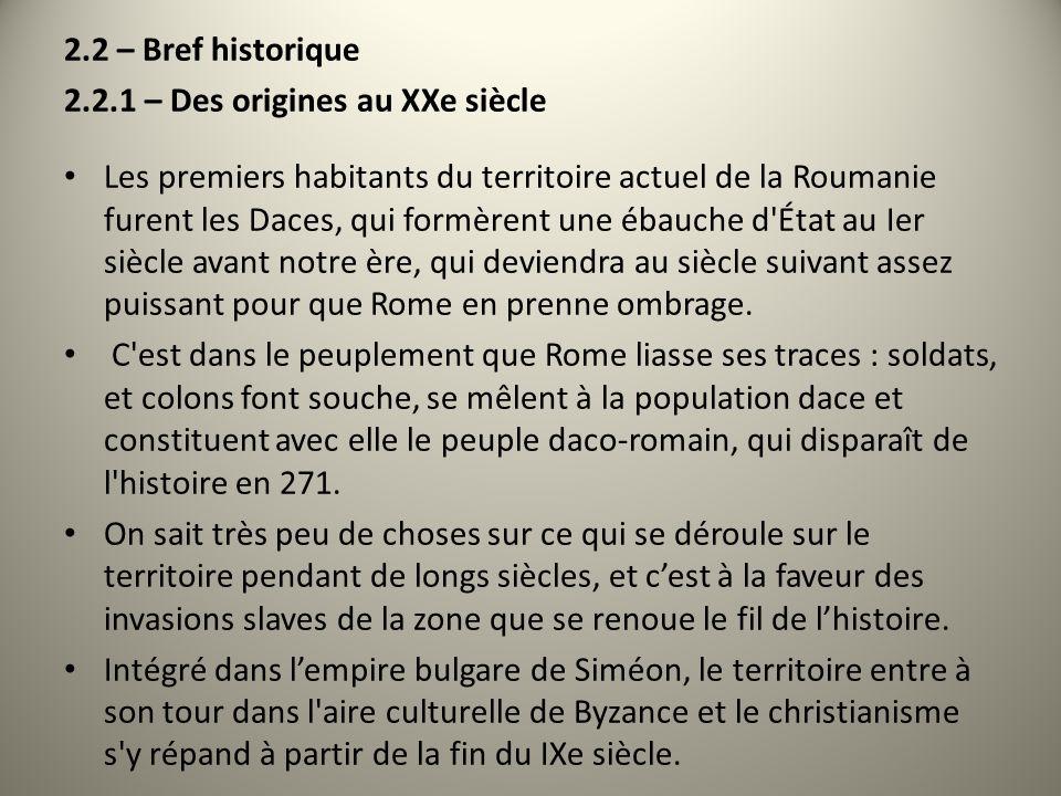2.2 – Bref historique 2.2.1 – Des origines au XXe siècle Les premiers habitants du territoire actuel de la Roumanie furent les Daces, qui formèrent un