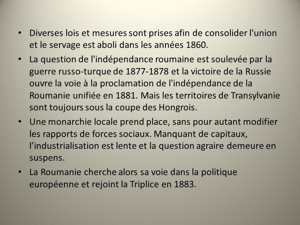 Diverses lois et mesures sont prises afin de consolider l'union et le servage est aboli dans les années 1860. La question de l'indépendance roumaine e