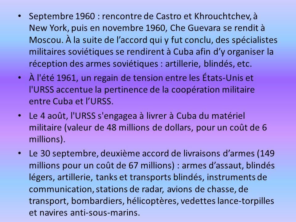 Septembre 1960 : rencontre de Castro et Khrouchtchev, à New York, puis en novembre 1960, Che Guevara se rendit à Moscou. À la suite de laccord qui y f