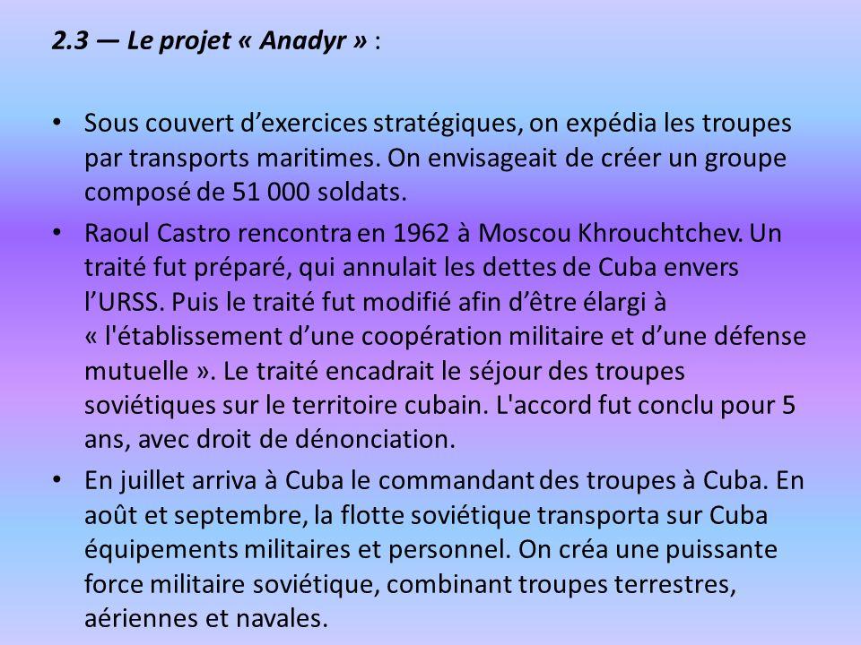 2.3 Le projet « Anadyr » : Sous couvert dexercices stratégiques, on expédia les troupes par transports maritimes. On envisageait de créer un groupe co