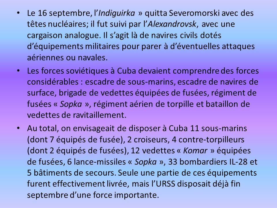 Le 16 septembre, lIndiguirka » quitta Severomorski avec des têtes nucléaires; il fut suivi par lAlexandrovsk, avec une cargaison analogue. Il sagit là
