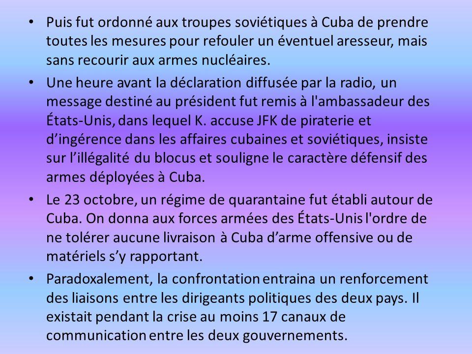 Puis fut ordonné aux troupes soviétiques à Cuba de prendre toutes les mesures pour refouler un éventuel aresseur, mais sans recourir aux armes nucléai
