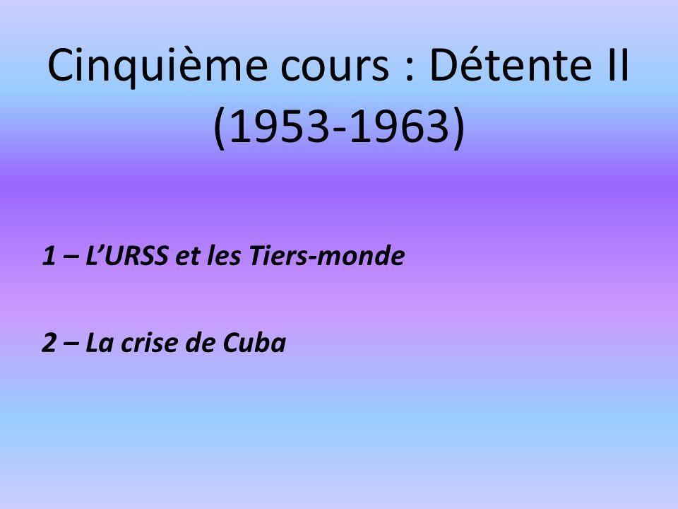 Cinquième cours : Détente II (1953-1963) 1 – LURSS et les Tiers-monde 2 – La crise de Cuba