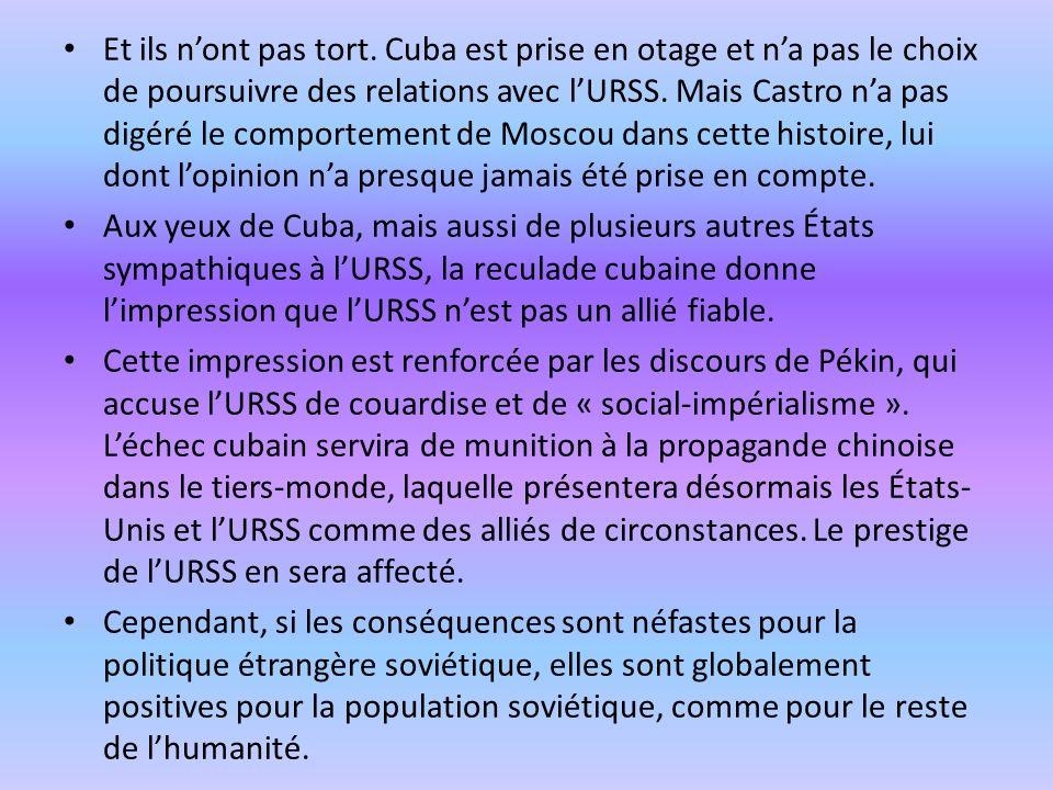 Et ils nont pas tort. Cuba est prise en otage et na pas le choix de poursuivre des relations avec lURSS. Mais Castro na pas digéré le comportement de
