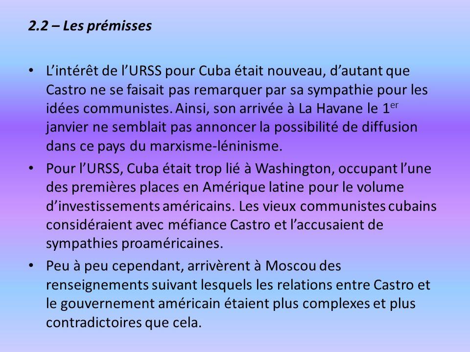 2.2 – Les prémisses Lintérêt de lURSS pour Cuba était nouveau, dautant que Castro ne se faisait pas remarquer par sa sympathie pour les idées communis