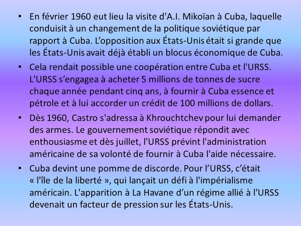 En février 1960 eut lieu la visite d'A.I. Mikoïan à Cuba, laquelle conduisit à un changement de la politique soviétique par rapport à Cuba. Loppositio