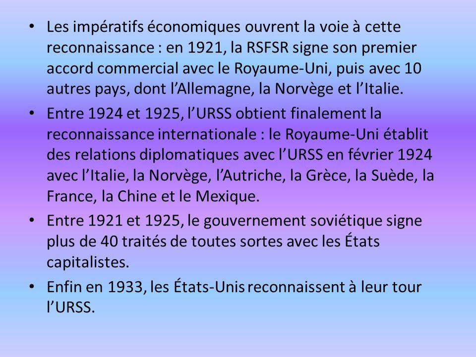 Les impératifs économiques ouvrent la voie à cette reconnaissance : en 1921, la RSFSR signe son premier accord commercial avec le Royaume-Uni, puis av