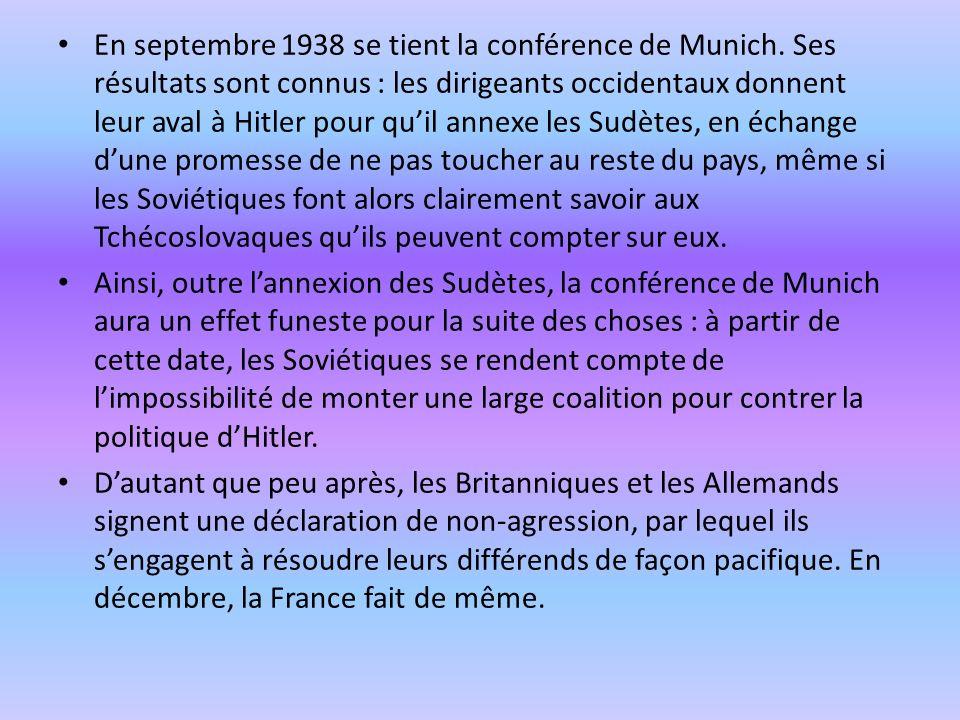 En septembre 1938 se tient la conférence de Munich. Ses résultats sont connus : les dirigeants occidentaux donnent leur aval à Hitler pour quil annexe