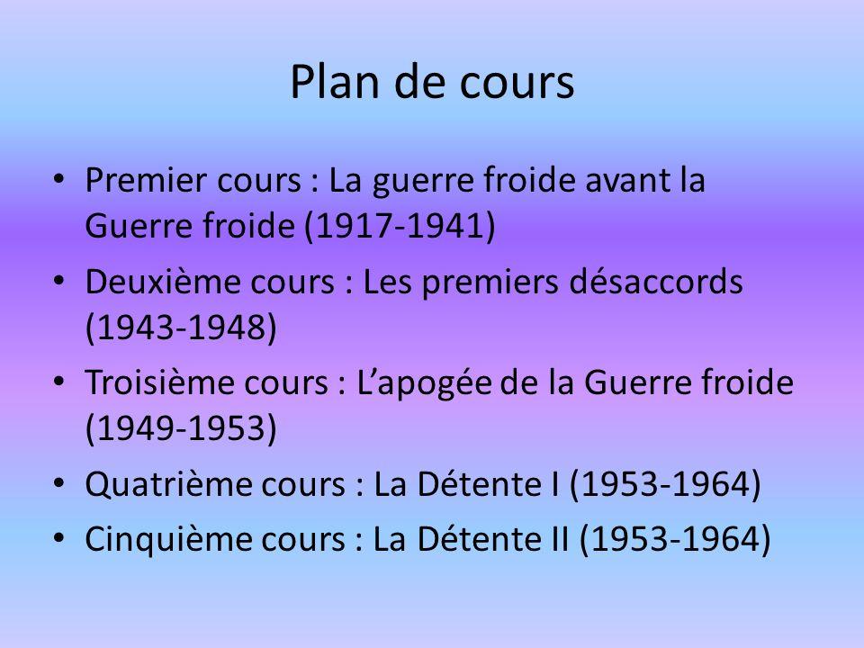 Plan de cours Premier cours : La guerre froide avant la Guerre froide (1917-1941) Deuxième cours : Les premiers désaccords (1943-1948) Troisième cours