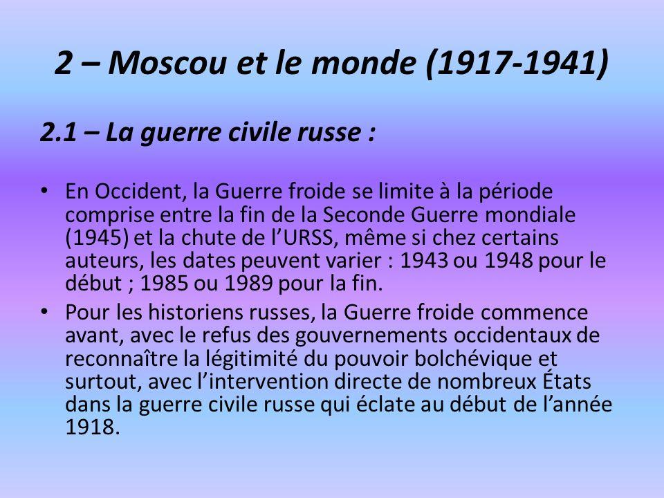2 – Moscou et le monde (1917-1941) 2.1 – La guerre civile russe : En Occident, la Guerre froide se limite à la période comprise entre la fin de la Sec