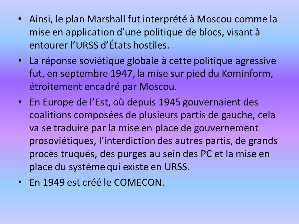 Ainsi, le plan Marshall fut interprété à Moscou comme la mise en application dune politique de blocs, visant à entourer lURSS dÉtats hostiles. La répo
