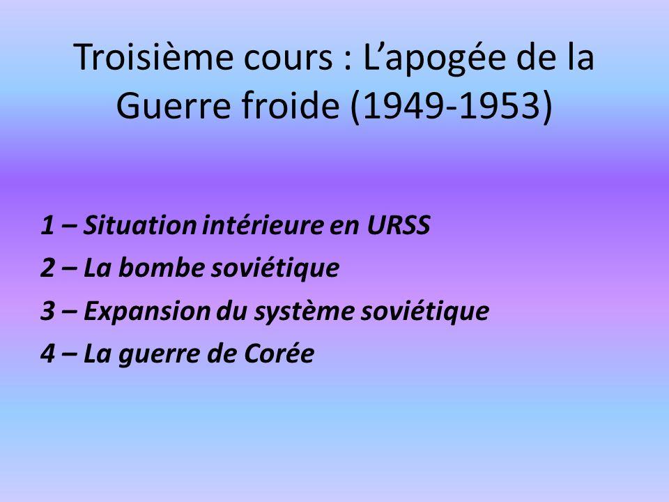 Troisième cours : Lapogée de la Guerre froide (1949-1953) 1 – Situation intérieure en URSS 2 – La bombe soviétique 3 – Expansion du système soviétique