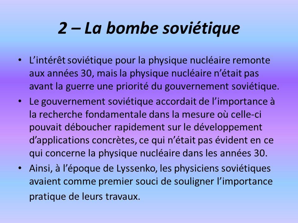 2 – La bombe soviétique Lintérêt soviétique pour la physique nucléaire remonte aux années 30, mais la physique nucléaire nétait pas avant la guerre un