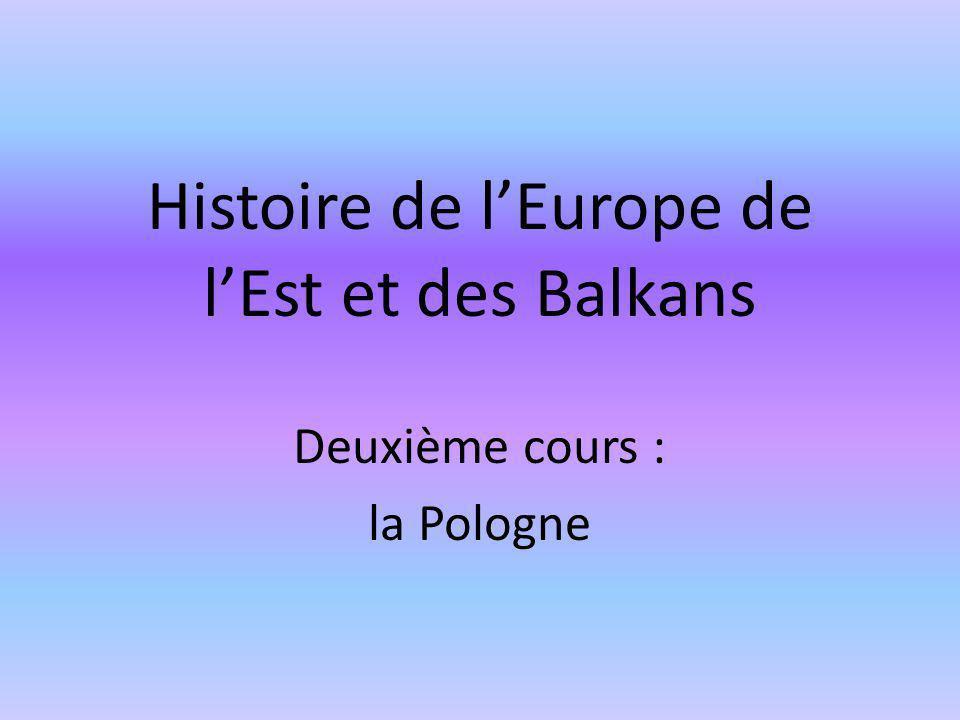 Histoire de lEurope de lEst et des Balkans Deuxième cours : la Pologne