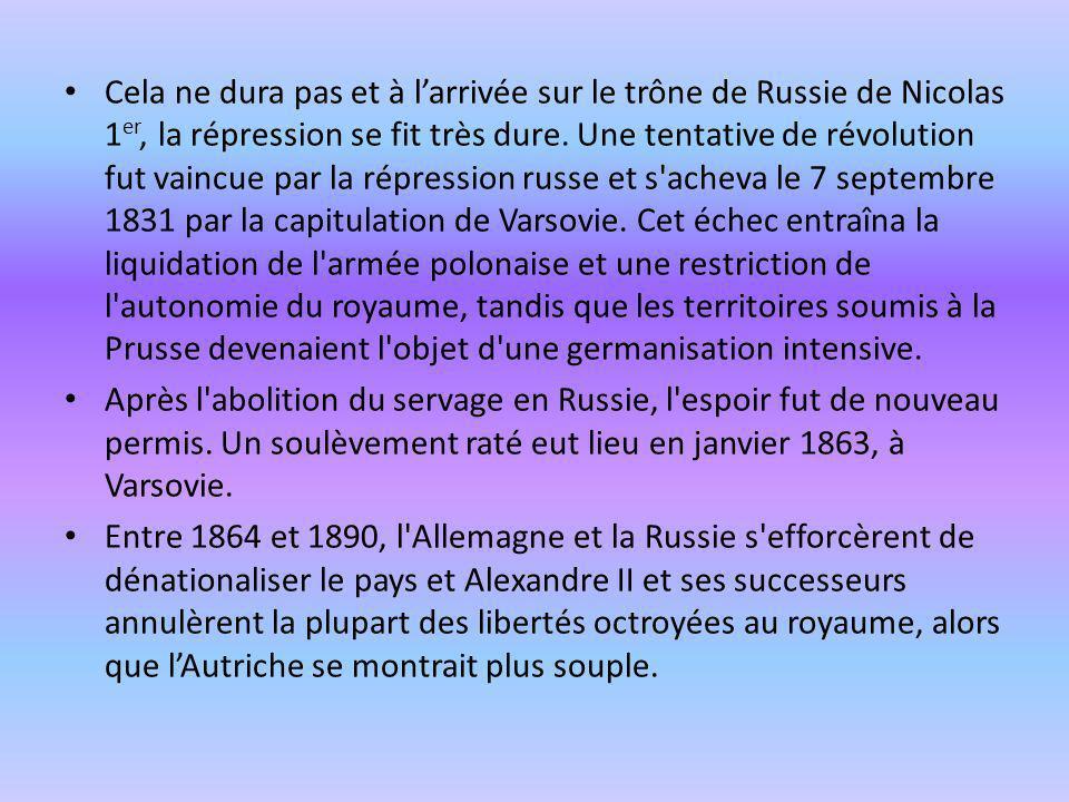 Cela ne dura pas et à larrivée sur le trône de Russie de Nicolas 1 er, la répression se fit très dure. Une tentative de révolution fut vaincue par la
