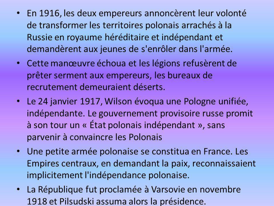 En 1916, les deux empereurs annoncèrent leur volonté de transformer les territoires polonais arrachés à la Russie en royaume héréditaire et indépendan