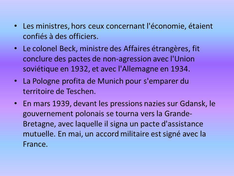 Les ministres, hors ceux concernant l'économie, étaient confiés à des officiers. Le colonel Beck, ministre des Affaires étrangères, fit conclure des p